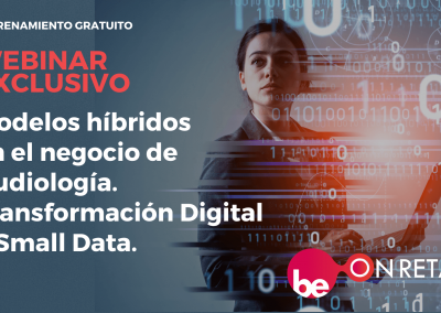 Webinar Smart Audiology. Modelos híbridos en el negocio de Audiología. Transformación Digital y Small Data.