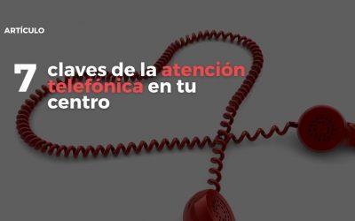 7 claves de la atención telefónica en tu centro