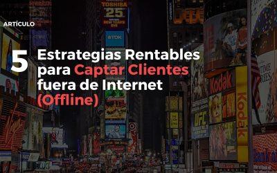 5 Estrategias Rentables para Captar Clientes fuera de Internet (Offline)